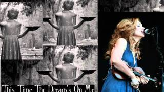 Watch Alison Krauss This Time The Dreams On Me video