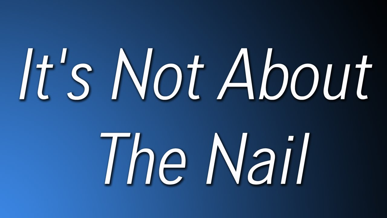 It\'s Not About The Nail - YouTube