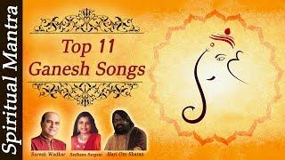 """Top 11 - """"Ganesh Songs"""" - """"Ganesh Bhajans"""" - """"Ganesh Aarti"""" - """"Ganpati Mantra"""" ( Full Songs )"""