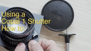 How to use a Copal 1 Shutter || Large Format Photography ||