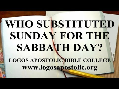 WHO SUBSTITUTED SUNDAY FOR THE SABBATH DAY?