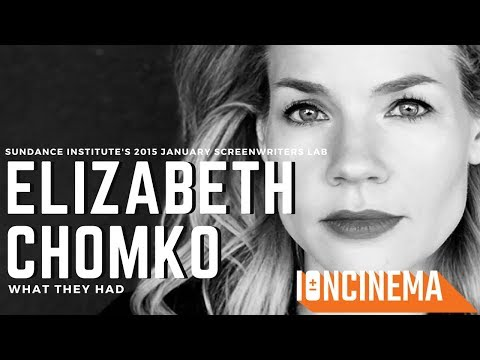 Interview: Elizabeth Chomko - What They Had | 2015 January Screenwriters Lab