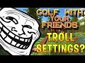 THE TROLLIEST SETTINGS IN GOLF w/ Dasha & Biffle (Golf With Your Friends)