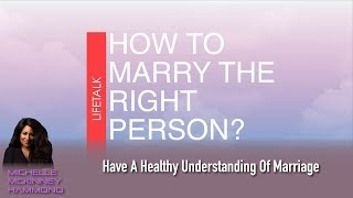 Have A Healthy Understanding Of Marriage (How to Marry the Right Person?)