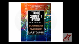 Trading Commodity Options ...with Creativity, an options on futures trading book by Carley Garner.