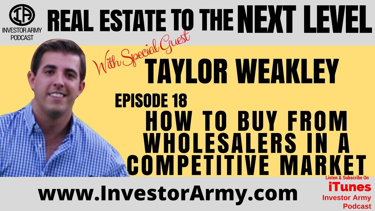 Episode # 18 - Taylor Weakley - How To Buy From Wholesalers In a Competitive Market