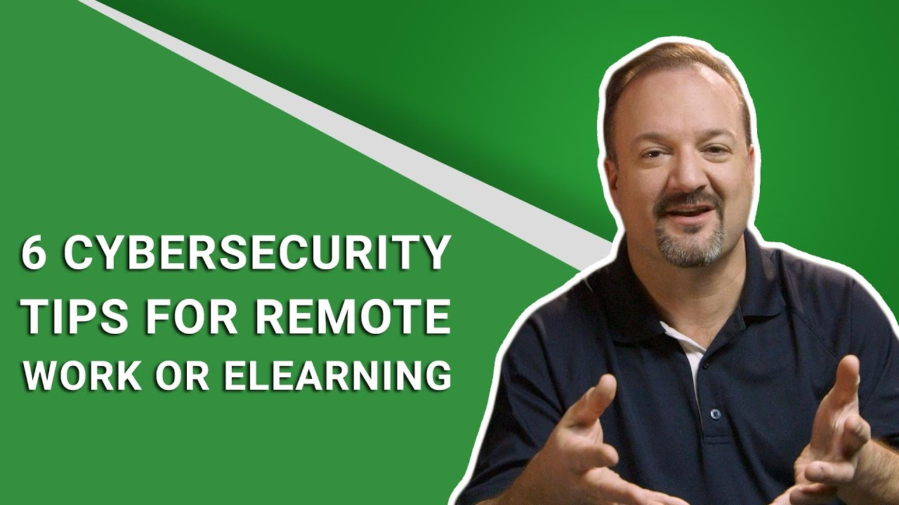 6 Cybersecurity Tips for Remote Work and eLearning