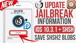 IOS 10.3.1 Jailbreak Information + Save your SHSH Blobs / Jailbreak Update 2