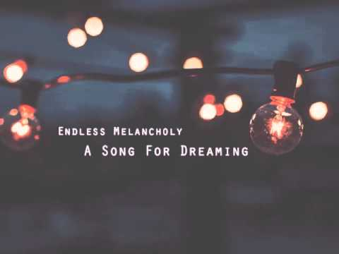 Endless Melancholy - A Song for Dreaming