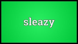 Sleazy Meaning