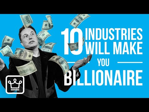 10 MOST Likely Industries That Can make YOU a BILLIONAIRE