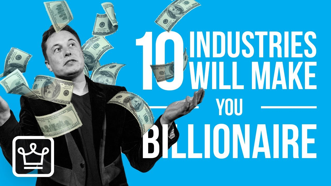 Top 10 Industries That Can Make You A Billionaire