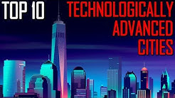 Top 10 Technologically Advanced Cities Around the World