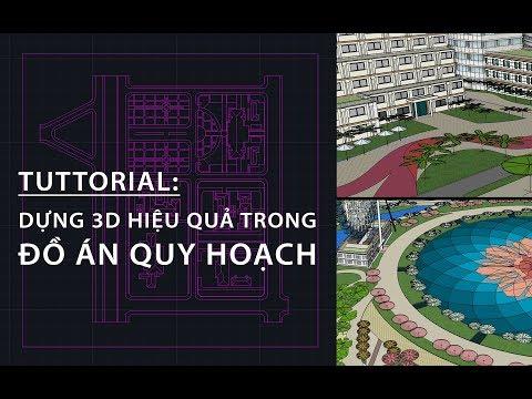 Tuttorial: Dựng 3D hiệu quả trong Đồ án Quy hoạch