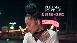Ella Mai - Boo'd Up (Dj Lu Bounce Mix)