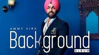 Background (official song)- ammy virk    latest Punjabi song 2018