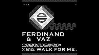Ferdinand & Vaz - Walk For Me {HD}