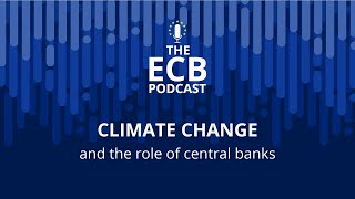 The ECB Podcast - Climate change and the role of central banks