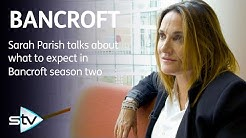 Sarah Parish talks about what to expect in the new season of Bancroft