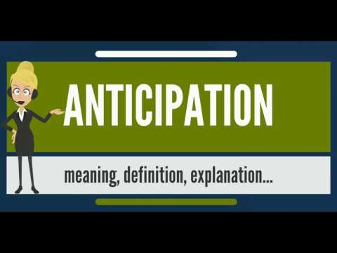 What is ANTICIPATION? What does ANTICIPATION mean? ANTICIPATION meaning, definition & explanation