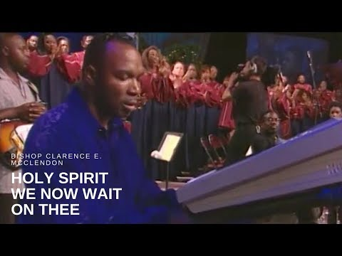 Bishop Clarence E. McClendon - Holy Spirit We Now Wait on Thee (Live)