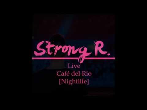 Strong R. @ Café del Rio [Nightlife]