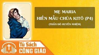 Mẹ Maria Hiền Mẫu Chúa Kitô (Phần 4) - Sự Hiệp Thông Tuyệt Vời Của Chúa Giêsu Và Mẹ Maria
