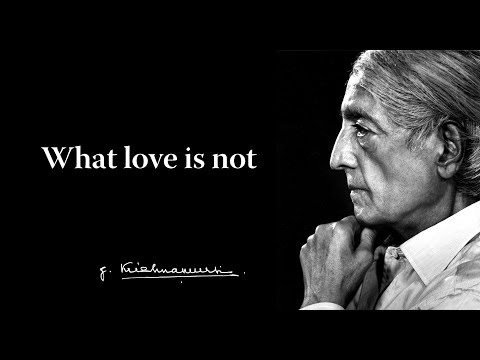 Krishnamurti - What love is not