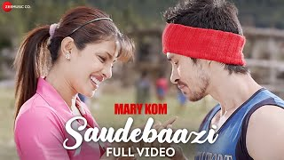 Saudebaazi (Full Video Song) | Mary Kom