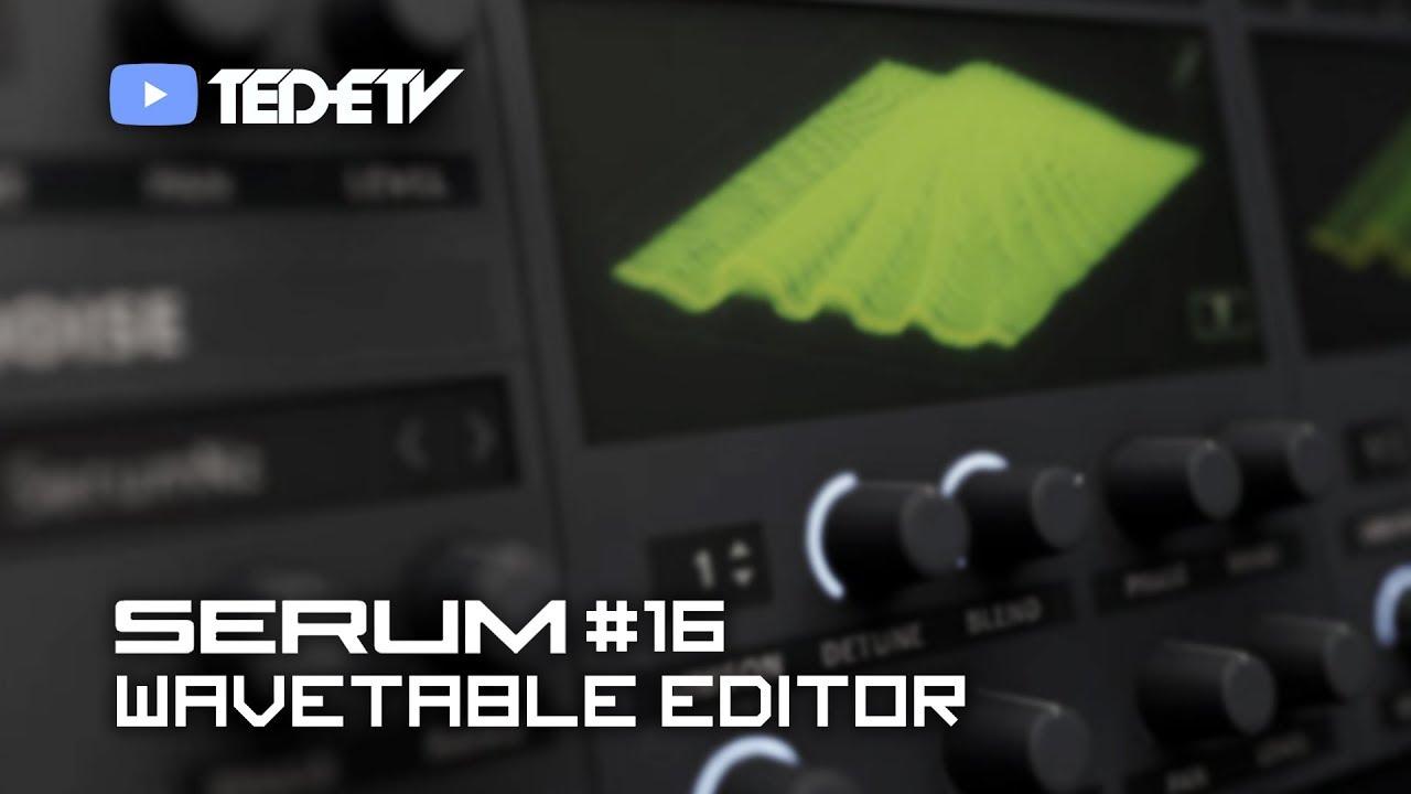 【Xfer Records SERUM 教學#16】Wavetable Editor