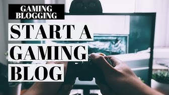How To Start A Gaming Blog | Gaming Blog Tutorial
