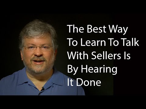 The Best Way To Learn How To Talk With Sellers Is By Hearing It Done
