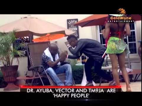 DR  AYUBA, VECTOR AND TM9JA ARE 'HAPPY PEOPLE' (Nigerian Entertainment)