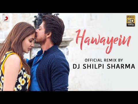 Hawayein – Official Remix by DJ Shilpi Sharma| Anushka|Shah Rukh| Pritam | Arijit
