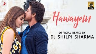 Hawayein Official Remix by DJ Shilpi Sharma Anushka Shah