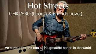 "Hot Streets - Chicago (Leonid & Friends cover)(Hot Streets – Chicago (Leonid & Friends Cover) As a tribute to the one of the greatest bands in the world! ""Жаркие улицы"" - Леонид и Друзья (кавер-версия..., 2017-01-05T20:48:17.000Z)"