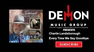 Watch Charlie Landsborough Every Time We Say Goodbye video