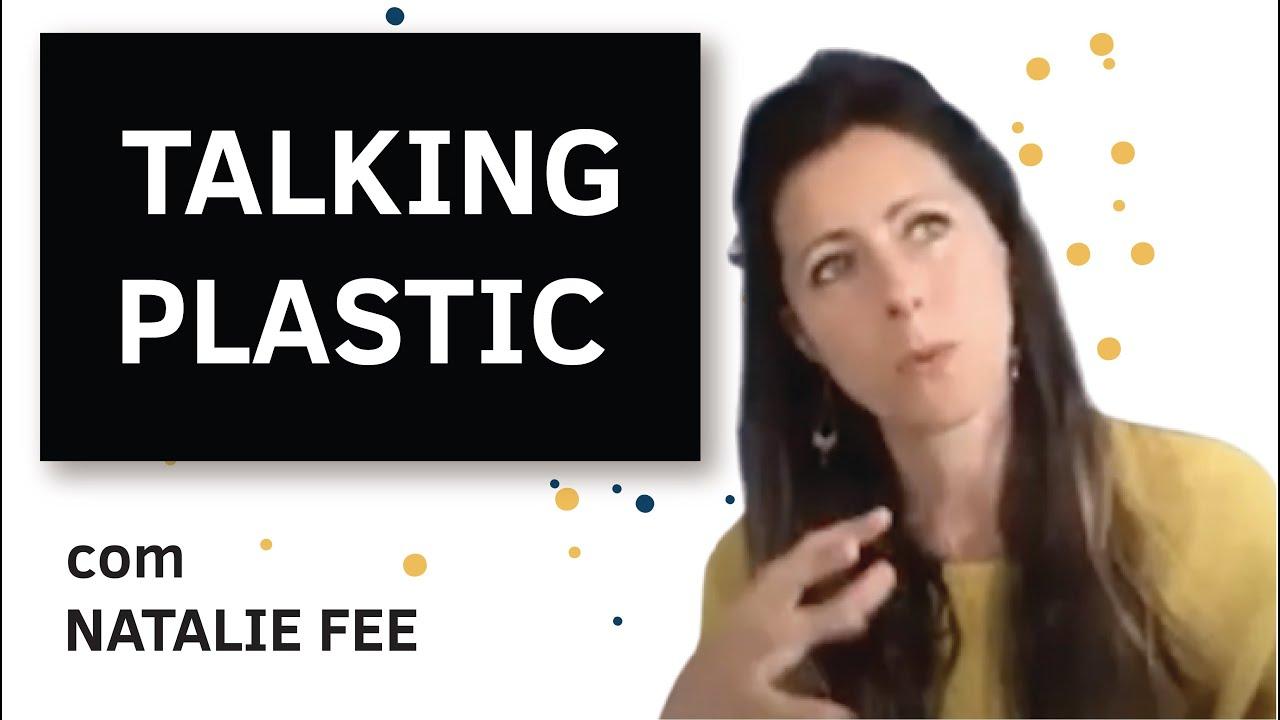 TALKING PLASTIC com NATALIE FEE