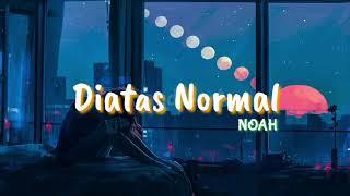 NOAH - Diatas Normal   Lagu populer   Lagu terbaru   music video terbaru   lagu trending
