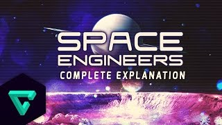 Space Engineers - The Complete Explanation