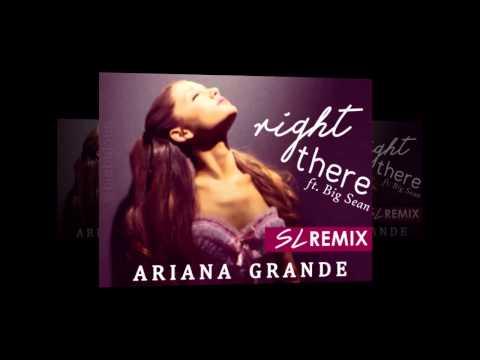 Ariana Grande ft. Big Sean - Right There (SL Remix Audio)