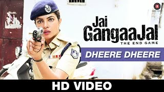 Dheere Dheere - Jai Gangaajal | Pravesh Mallick | Salim & Sulaiman | Priyanka Chopra & Prakash Jha