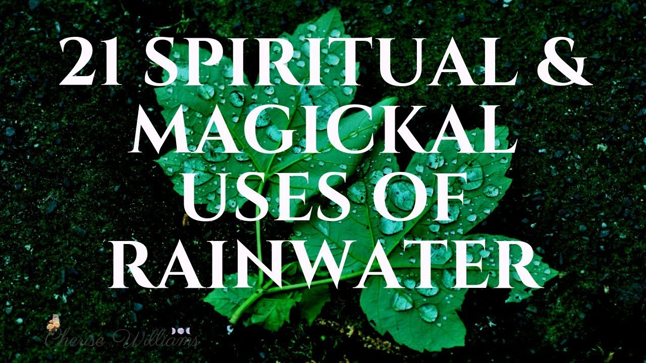21 Spiritual & Magickal Uses of Rainwater – Mind, Body