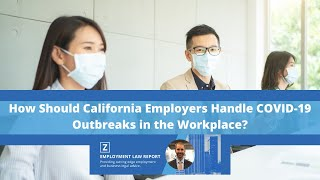 How Should California Employers Handle COVID-19 Outbreaks in the Workplace?