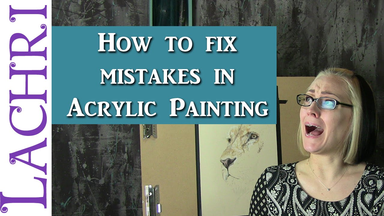 How To Fix A Mistake On An Acrylic Painting W Lachri