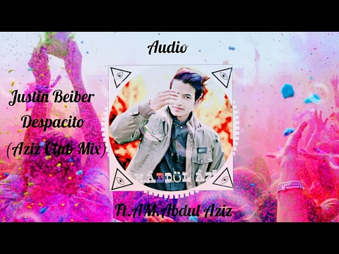 Justin Beiber - Despacito (Aziz Club Mix ) Ft.AM.Abdul Aziz 2017 New Song