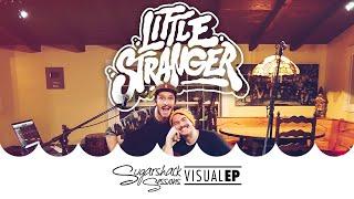 Little Stranger - Visual EP (Live Acoustic) | Sugarshack Sessions