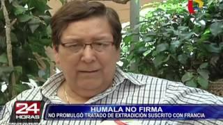 Ollanta Humala no promulgó tratado de extradición suscrito con Francia