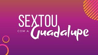 Sextou com a Guadalupe | Programa 2 | 01/05/2020