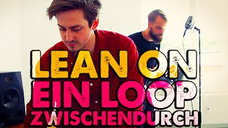 Lean on, loop on! feat. Felix | Ein Loop zwischendurch